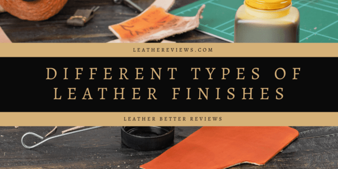 Different Types of Leather Finishes   Leather Dyes and Finish