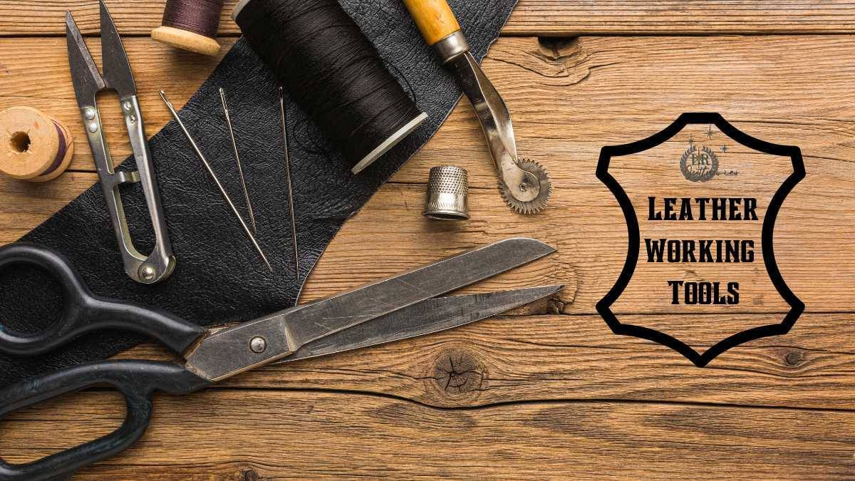 Essential Leather Working Tools Must Buy for Leatherworking